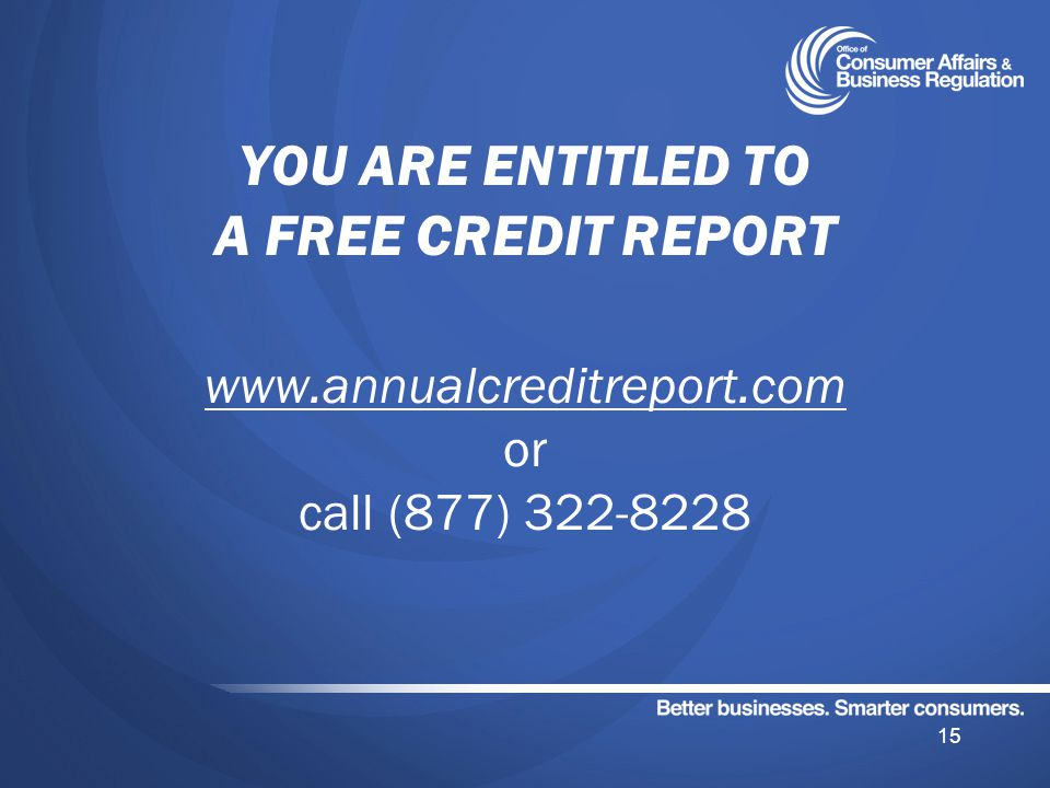YOU ARE ENTITLED TO A FREE CREDIT REPORT www.annualcreditreport.com or call (877) 322-8228 15