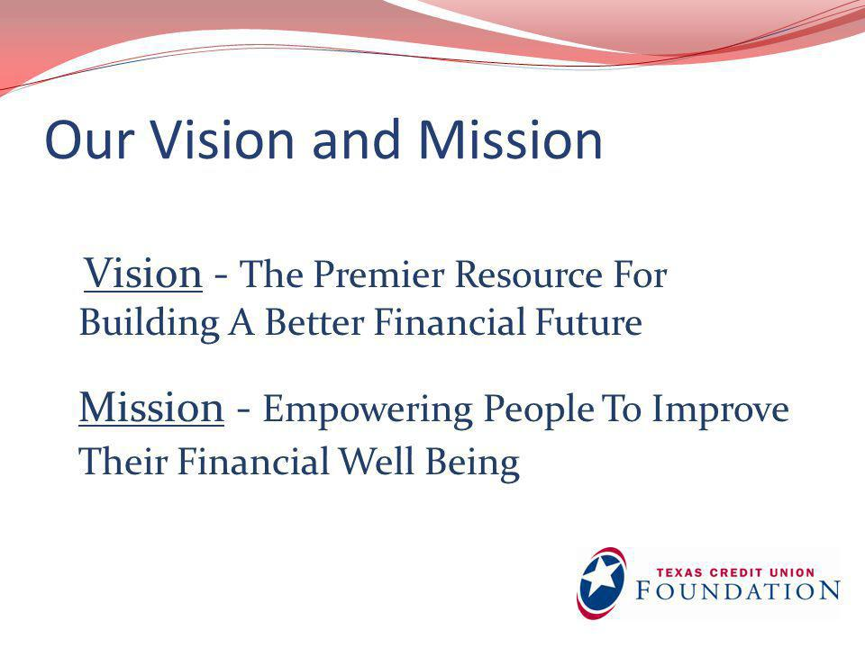 Our Vision and Mission Vision - The Premier Resource For Building A Better Financial Future Mission - Empowering People To Improve Their Financial Wel