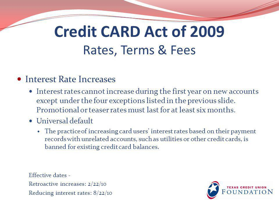 Credit CARD Act of 2009 Rates, Terms & Fees Over-Limit Fees Consumers must be given the option to opt in to over-limit fees.