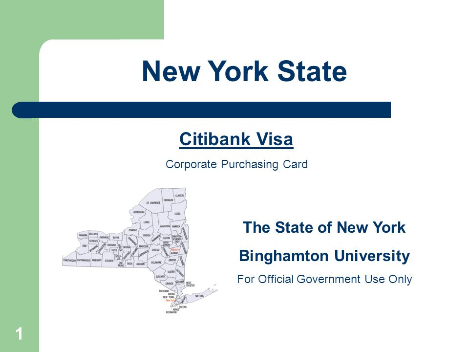 1 Citibank Visa Corporate Purchasing Card The State of New York Binghamton University For Official Government Use Only New York State