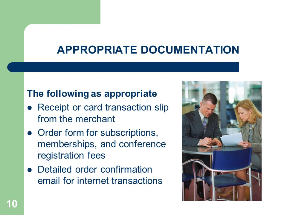 10 APPROPRIATE DOCUMENTATION The following as appropriate Receipt or card transaction slip from the merchant Order form for subscriptions, memberships, and conference registration fees Detailed order confirmation email for internet transactions