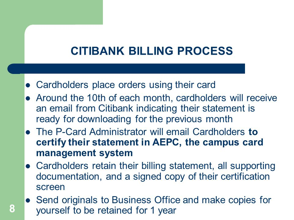 8 CITIBANK BILLING PROCESS Cardholders place orders using their card Around the 10th of each month, cardholders will receive an email from Citibank in
