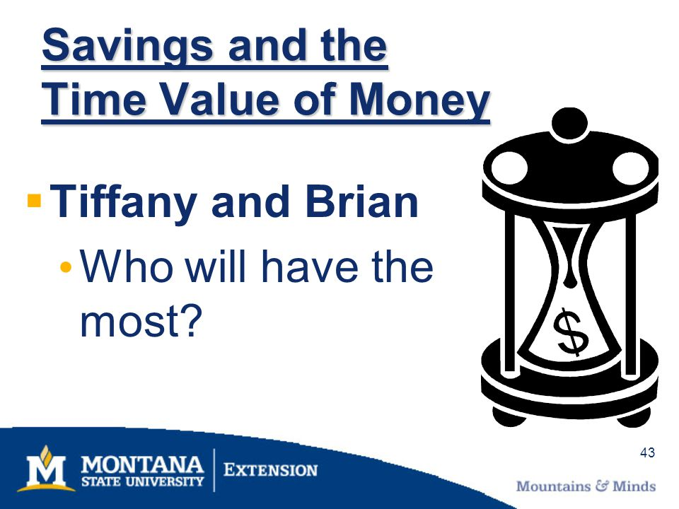 43 Savings and the Time Value of Money Tiffany and Brian Who will have the most?