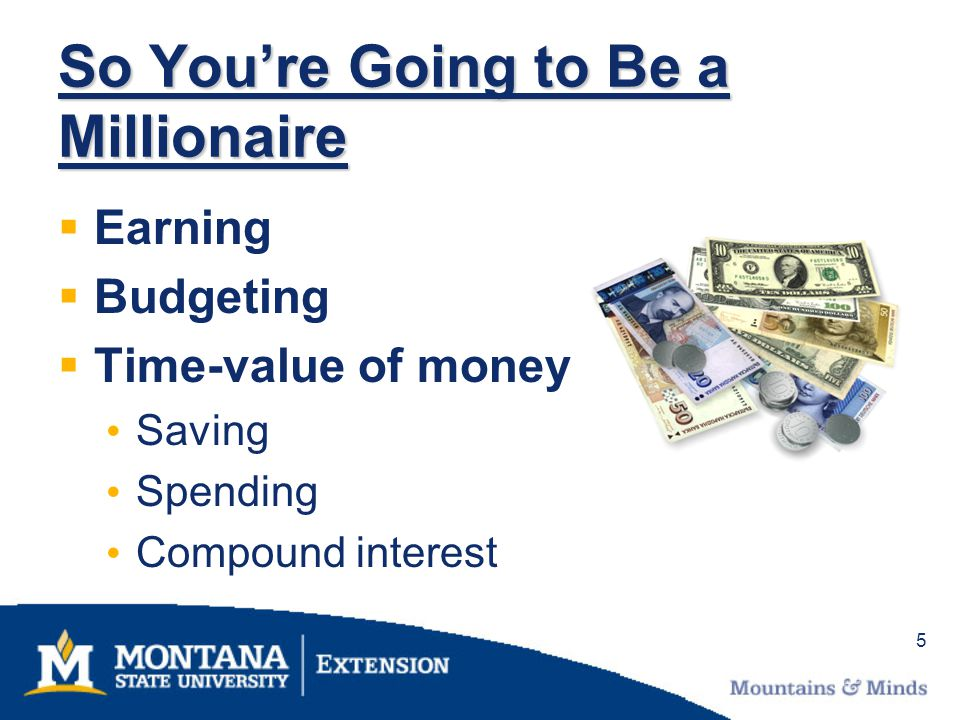 5 Earning Budgeting Time-value of money Saving Spending Compound interest So Youre Going to Be a Millionaire