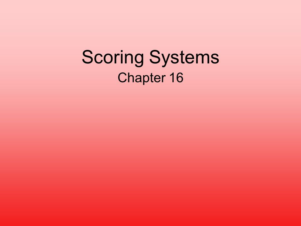 Scoring Systems Chapter 16