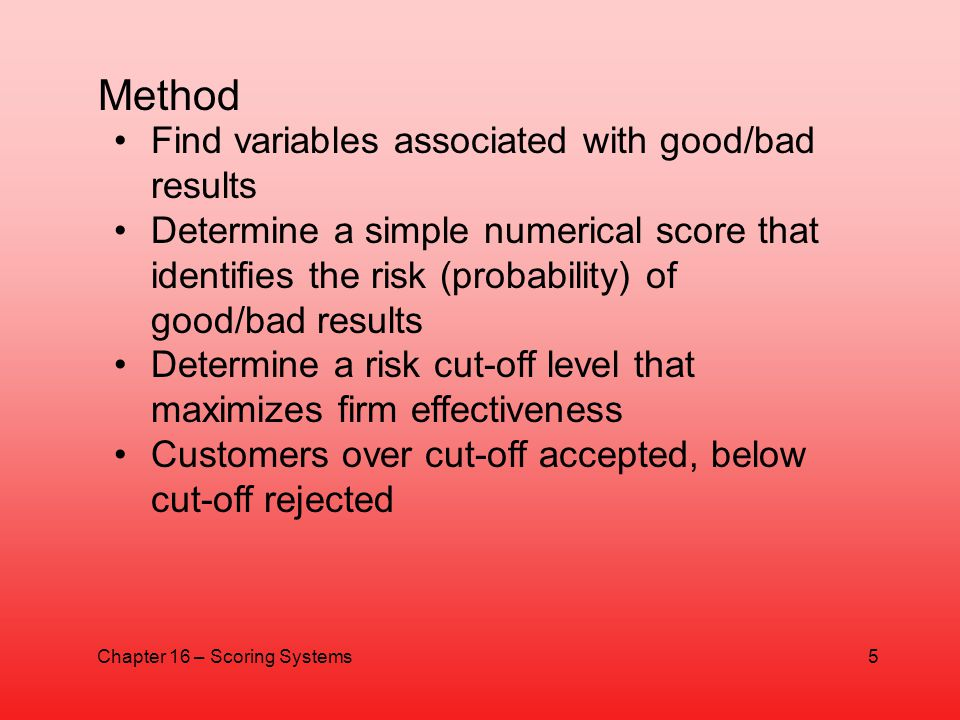 Find variables associated with good/bad results Determine a simple numerical score that identifies the risk (probability) of good/bad results Determin