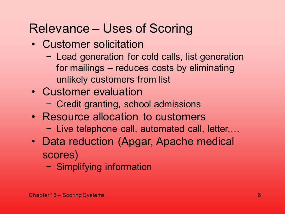 Customer solicitation Lead generation for cold calls, list generation for mailings – reduces costs by eliminating unlikely customers from list Custome