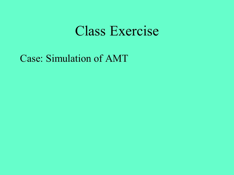 Class Exercise Case: Simulation of AMT