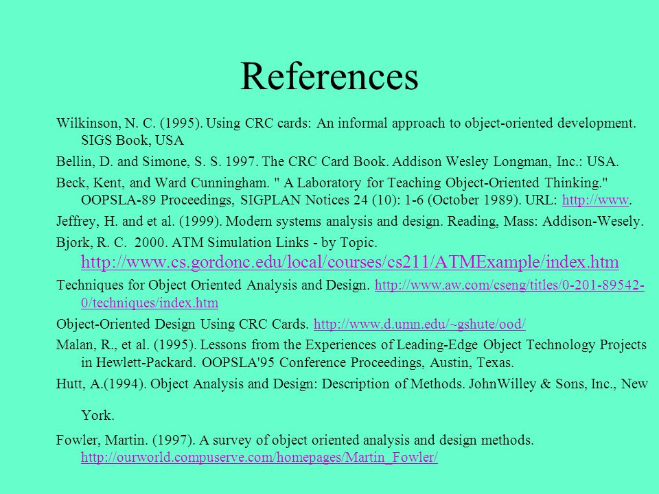References Wilkinson, N. C. (1995). Using CRC cards: An informal approach to object-oriented development. SIGS Book, USA Bellin, D. and Simone, S. S.