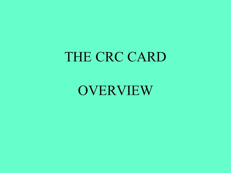 THE CRC CARD OVERVIEW