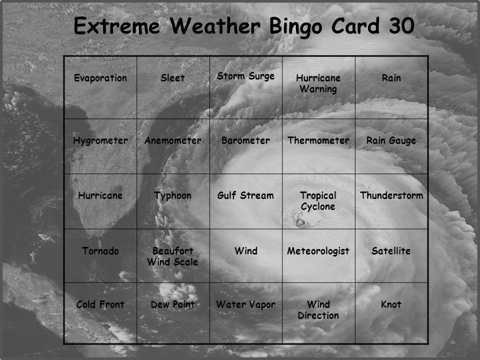 Extreme Weather Bingo Card 30 EvaporationSleet Storm Surge Hurricane Warning Rain HygrometerAnemometerBarometerThermometerRain Gauge HurricaneTyphoonGulf StreamTropical Cyclone Thunderstorm TornadoBeaufort Wind Scale WindMeteorologistSatellite Cold FrontDew PointWater VaporWind Direction Knot