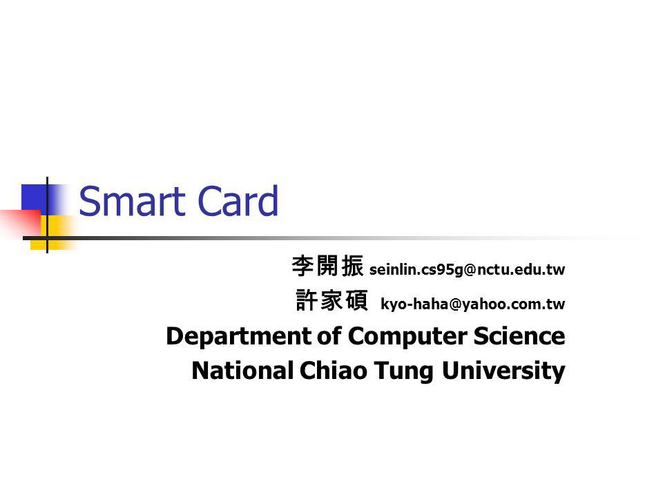 Smart Card seinlin.cs95g@nctu.edu.tw kyo-haha@yahoo.com.tw Department of Computer Science National Chiao Tung University