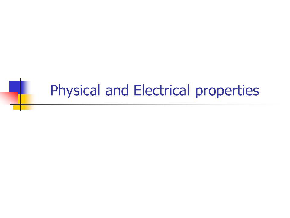 Physical and Electrical properties