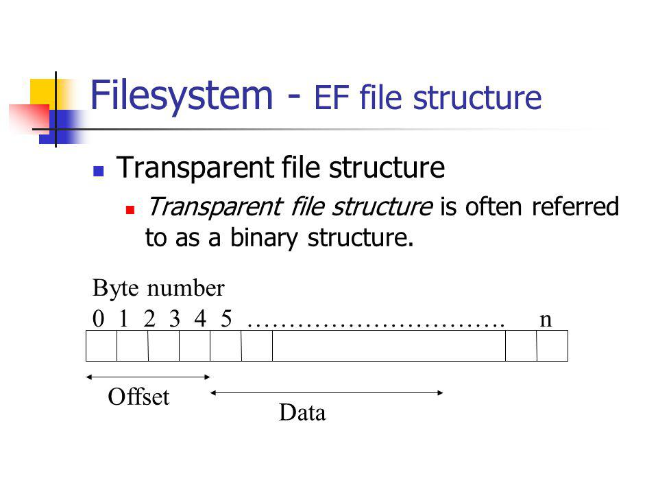 Filesystem - EF file structure Transparent file structure Transparent file structure is often referred to as a binary structure.