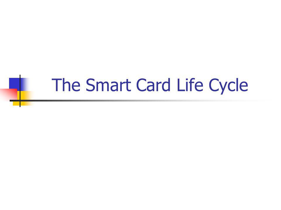 The Smart Card Life Cycle