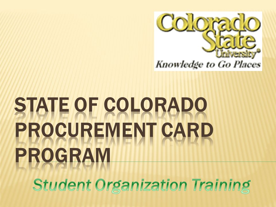 Presented by the SLiCE Office - 491-1682 Student Organization Accountants Michele Frick – 491-0642 Diana Saylor – 491-1653 Contacts PCARD Website www.purchasing.colostate.edu/PCard.html Program Administrator – John Swaro 491-7812