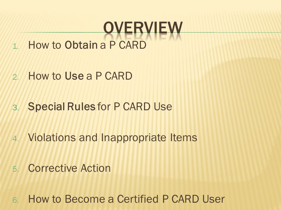 1. How to Obtain a P CARD 2. How to Use a P CARD 3.