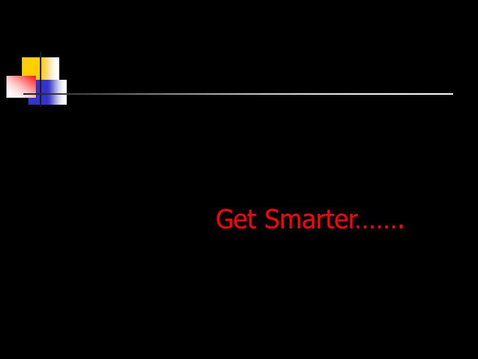 Get Smarter…….