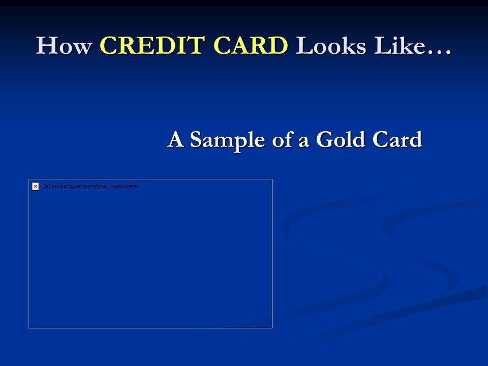 How CREDIT CARD Looks Like… A Sample of a Gold Card