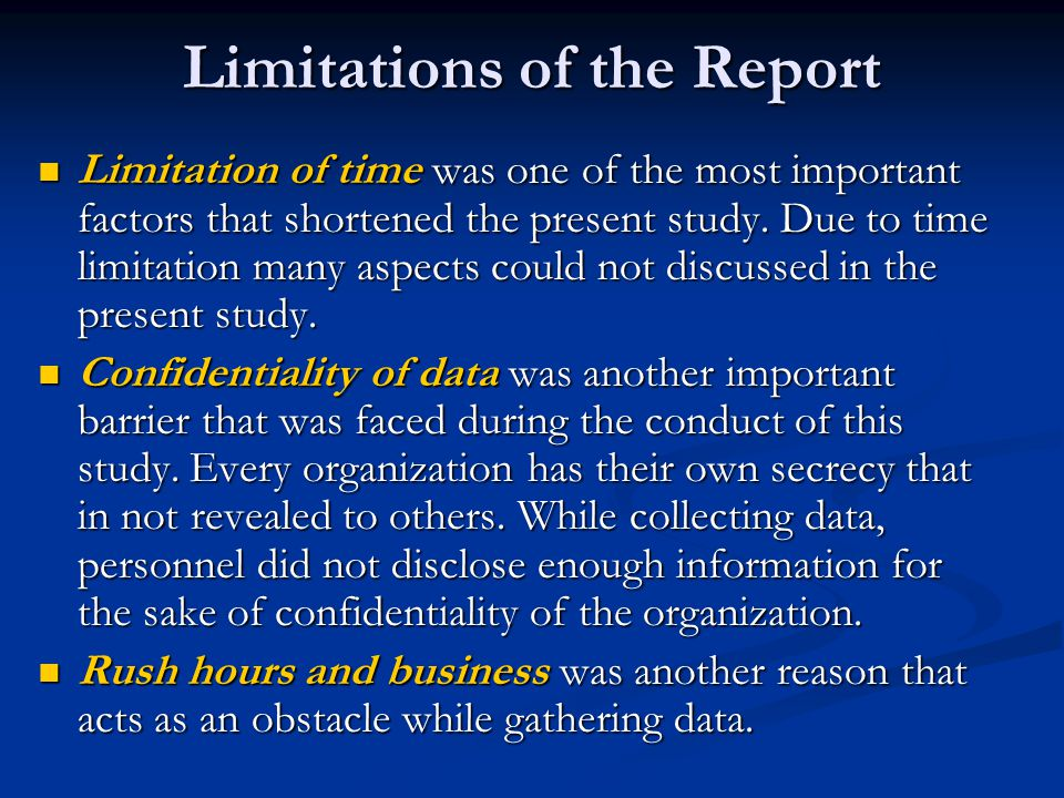 Limitations of the Report Limitation of time was one of the most important factors that shortened the present study.