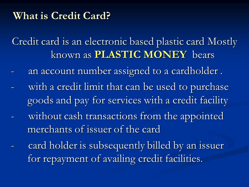 Physical Feature The credit card is - a rectangular and looks like a phone card a rectangular and looks like a phone card a layered piece of hard plastic with holograms and security features a layered piece of hard plastic with holograms and security features carries a strip of magnetic tape on the back which is loaded with electronic data including the card holders details carries a strip of magnetic tape on the back which is loaded with electronic data including the card holders details