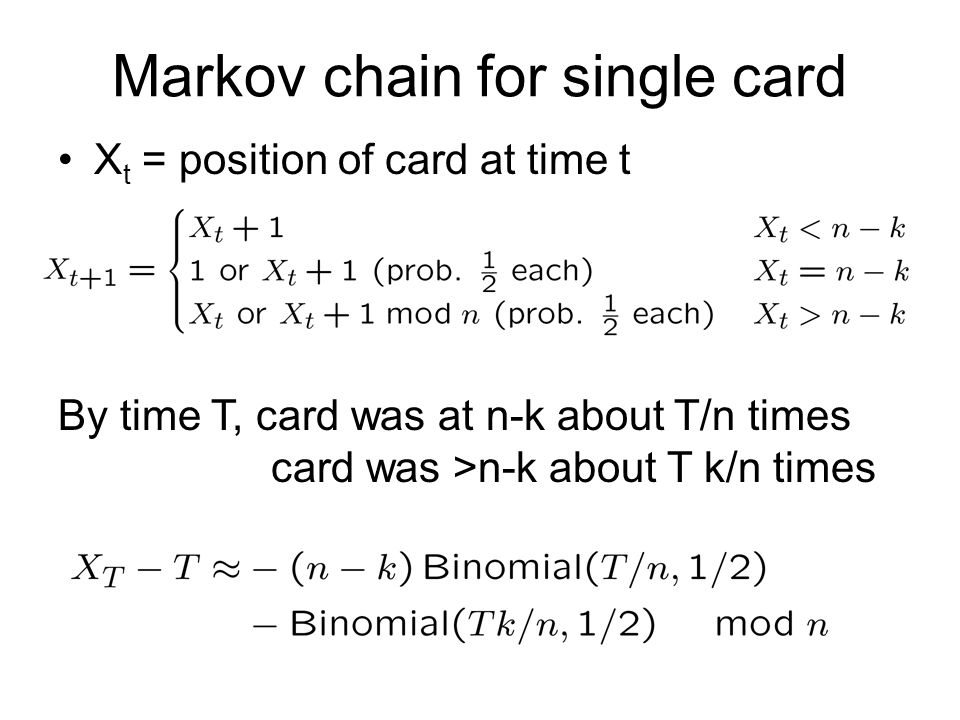 Markov chain for single card X t = position of card at time t By time T, card was at n-k about T/n times card was >n-k about T k/n times