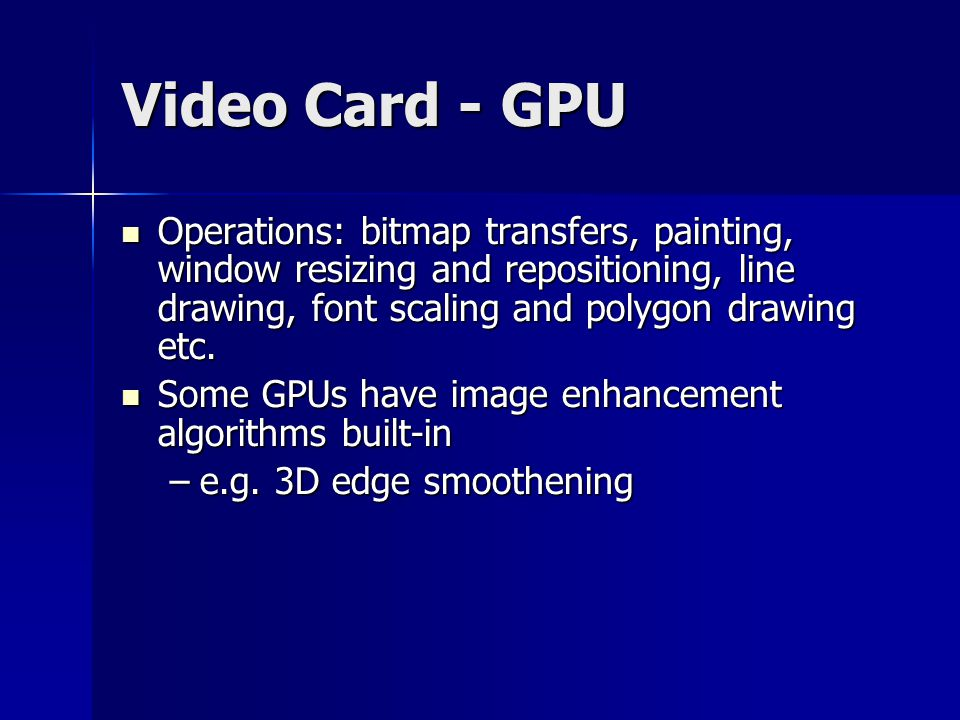 Video Card - GPU Operations: bitmap transfers, painting, window resizing and repositioning, line drawing, font scaling and polygon drawing etc.