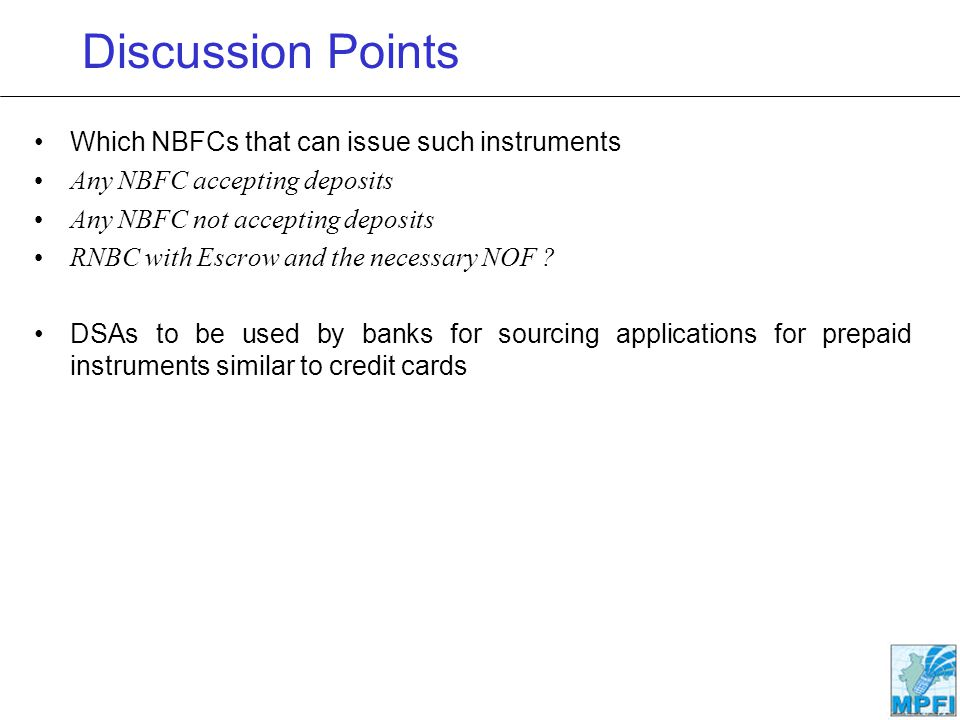 Discussion Points Which NBFCs that can issue such instruments Any NBFC accepting deposits Any NBFC not accepting deposits RNBC with Escrow and the nec