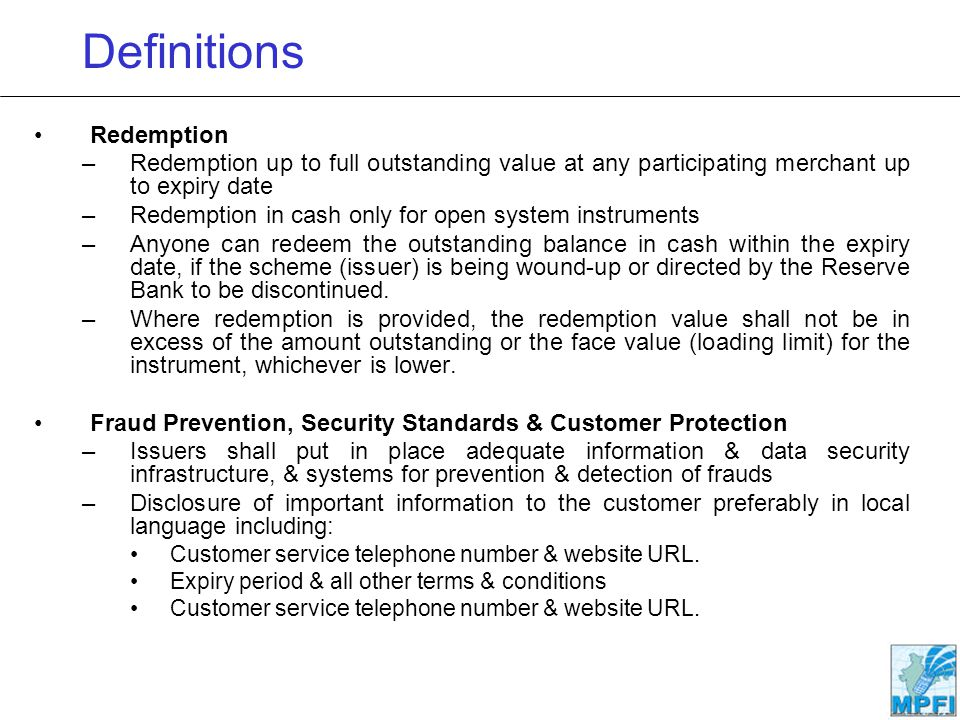Definitions Redemption –Redemption up to full outstanding value at any participating merchant up to expiry date –Redemption in cash only for open syst