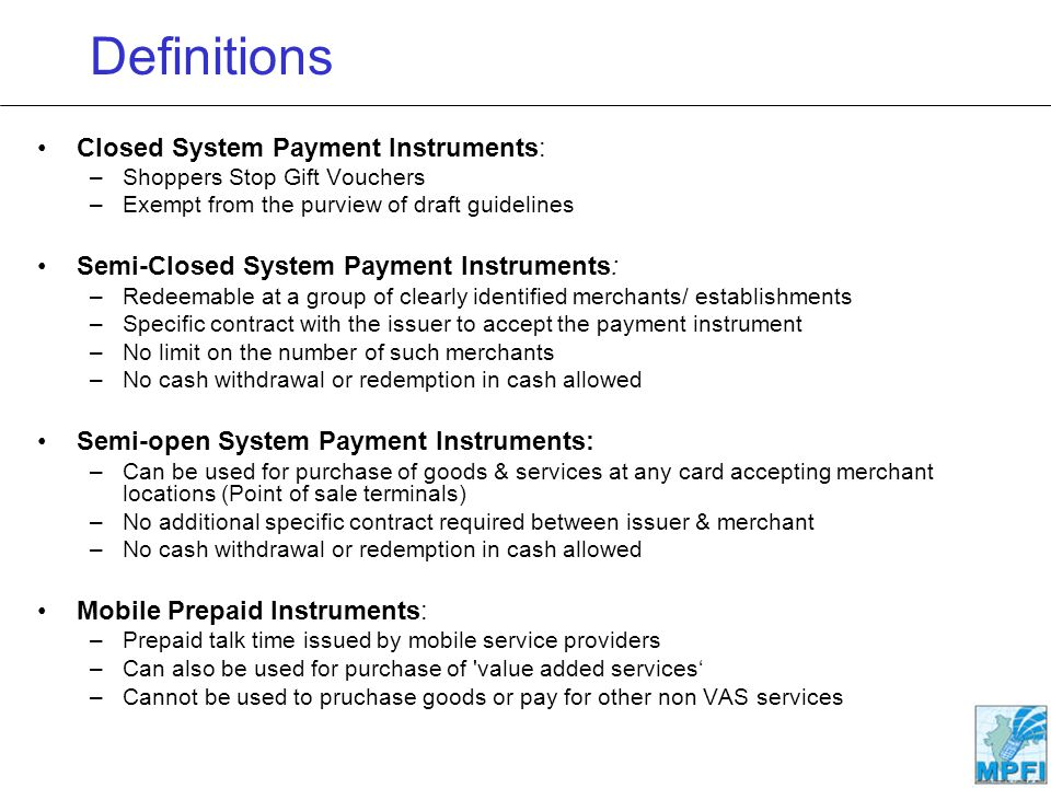 Definitions Closed System Payment Instruments: –Shoppers Stop Gift Vouchers –Exempt from the purview of draft guidelines Semi-Closed System Payment In