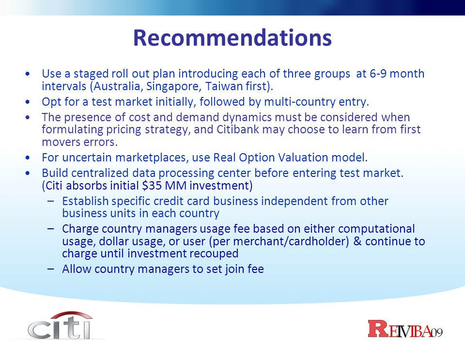 Recommendations Use a staged roll out plan introducing each of three groups at 6-9 month intervals (Australia, Singapore, Taiwan first). Opt for a tes