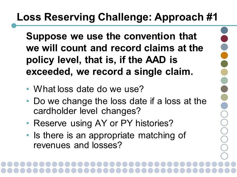 Loss Reserving Challenge: Approach #1 What loss date do we use.