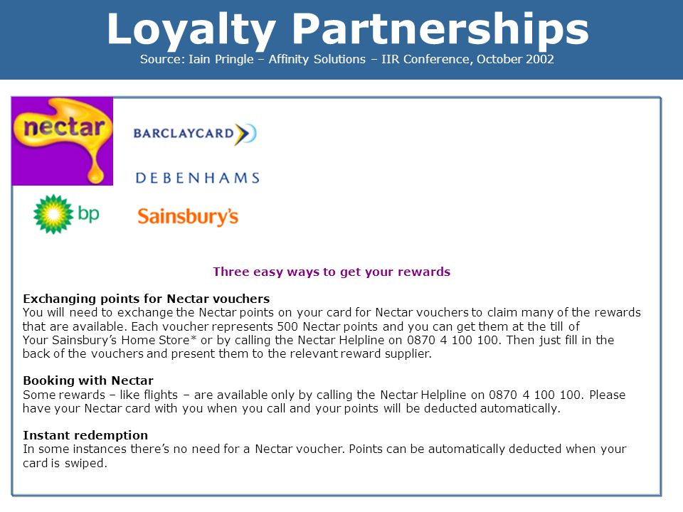 Loyalty Partnerships Source: Iain Pringle – Affinity Solutions – IIR Conference, October 2002 Three easy ways to get your rewards Exchanging points fo