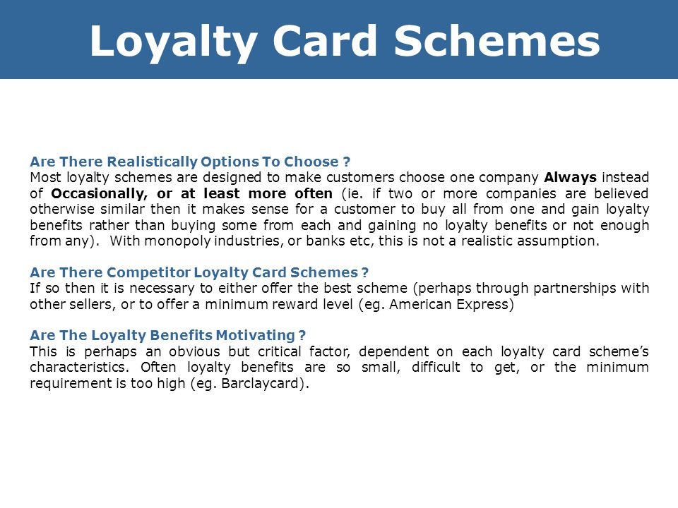 Loyalty Card Schemes Are There Realistically Options To Choose ? Most loyalty schemes are designed to make customers choose one company Always instead