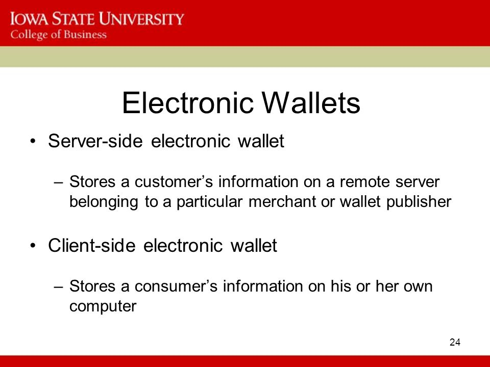 24 Electronic Wallets Server-side electronic wallet –Stores a customers information on a remote server belonging to a particular merchant or wallet pu
