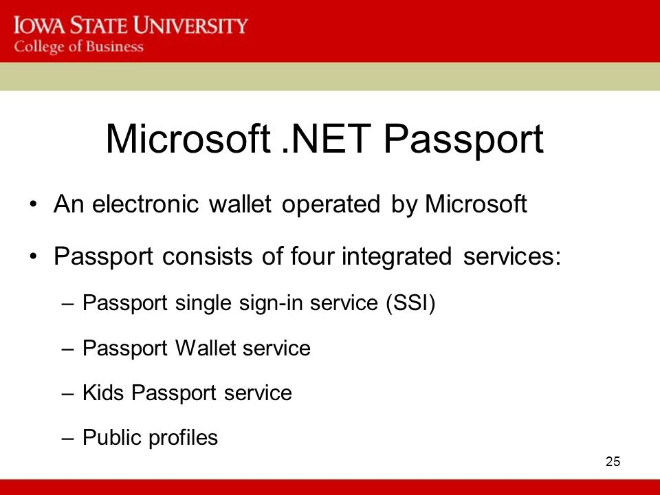 25 Microsoft.NET Passport An electronic wallet operated by Microsoft Passport consists of four integrated services: –Passport single sign-in service (