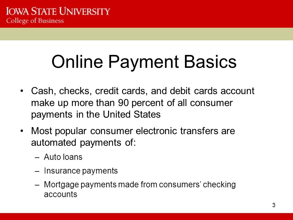 3 Online Payment Basics Cash, checks, credit cards, and debit cards account make up more than 90 percent of all consumer payments in the United States