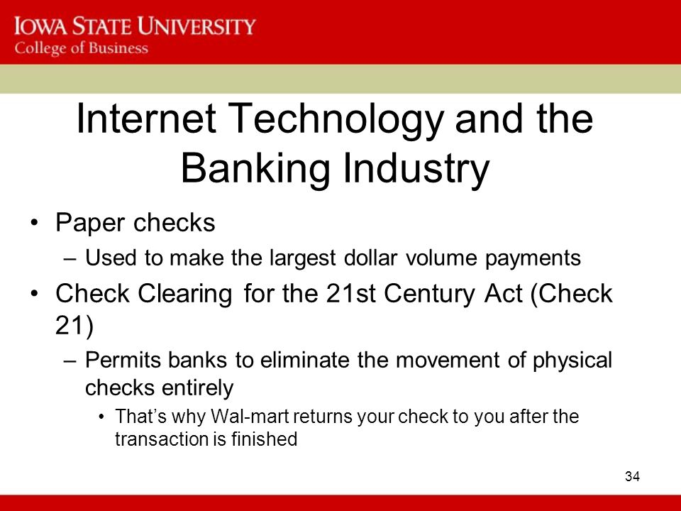 34 Internet Technology and the Banking Industry Paper checks –Used to make the largest dollar volume payments Check Clearing for the 21st Century Act