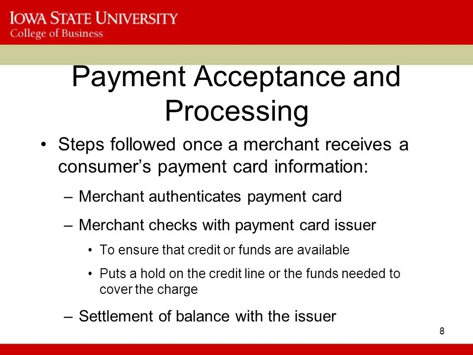 8 Payment Acceptance and Processing Steps followed once a merchant receives a consumers payment card information: –Merchant authenticates payment card