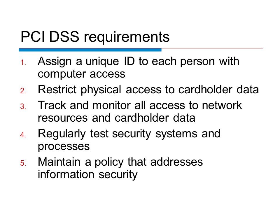 PCI DSS requirements 1. Assign a unique ID to each person with computer access 2.