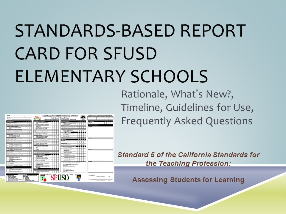 STANDARDS-BASED REPORT CARD FOR SFUSD ELEMENTARY SCHOOLS Rationale, Whats New?, Timeline, Guidelines for Use, Frequently Asked Questions Standard 5 of