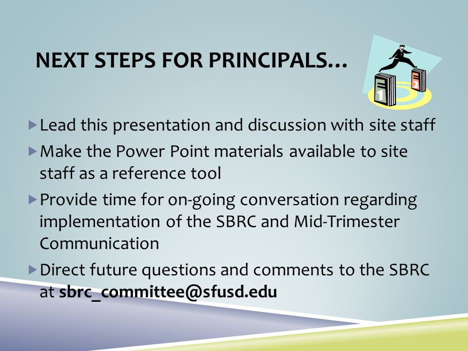 NEXT STEPS FOR PRINCIPALS… Lead this presentation and discussion with site staff Make the Power Point materials available to site staff as a reference