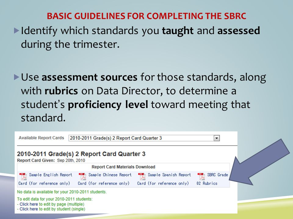 BASIC GUIDELINES FOR COMPLETING THE SBRC Identify which standards you taught and assessed during the trimester. Use assessment sources for those stand