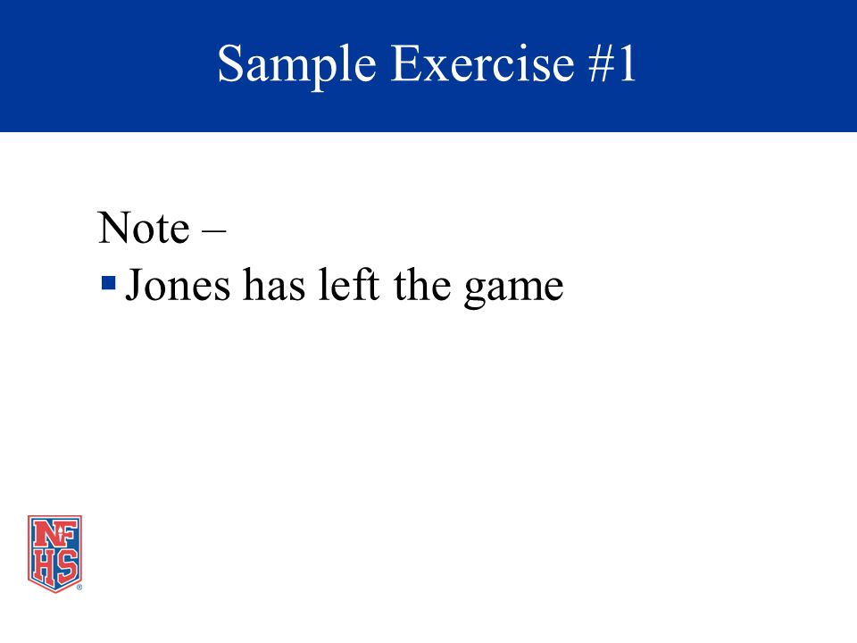 Note – Jones has left the game Sample Exercise #1