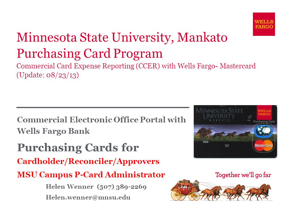 Minnesota State University, Mankato Purchasing Card Program Commercial Card Expense Reporting (CCER) with Wells Fargo- Mastercard (Update: 08/23/13) C