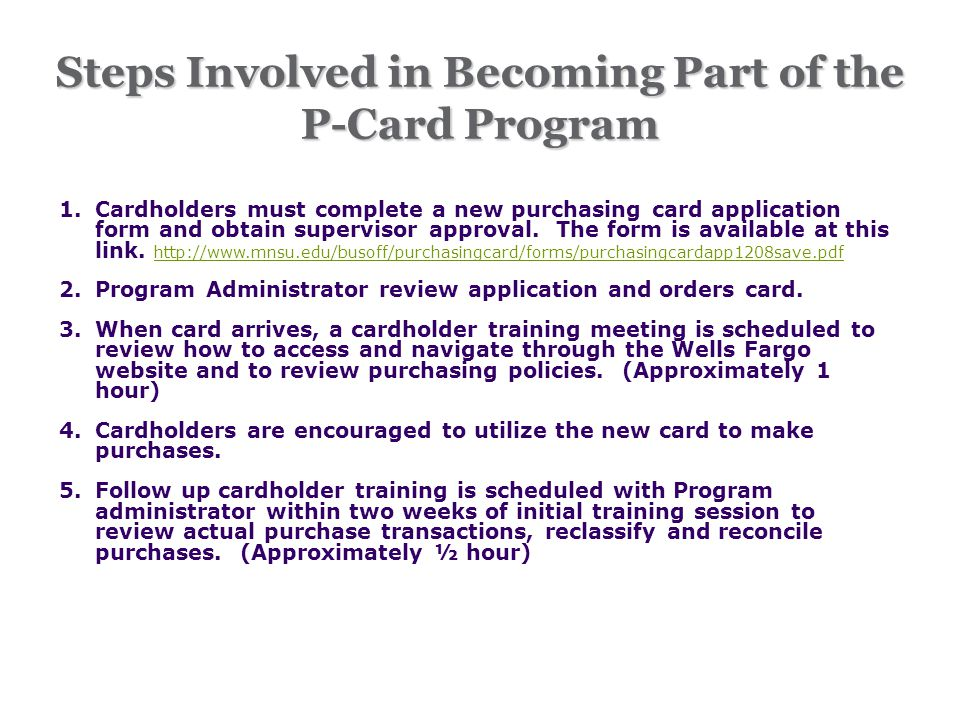1.Cardholders must complete a new purchasing card application form and obtain supervisor approval.