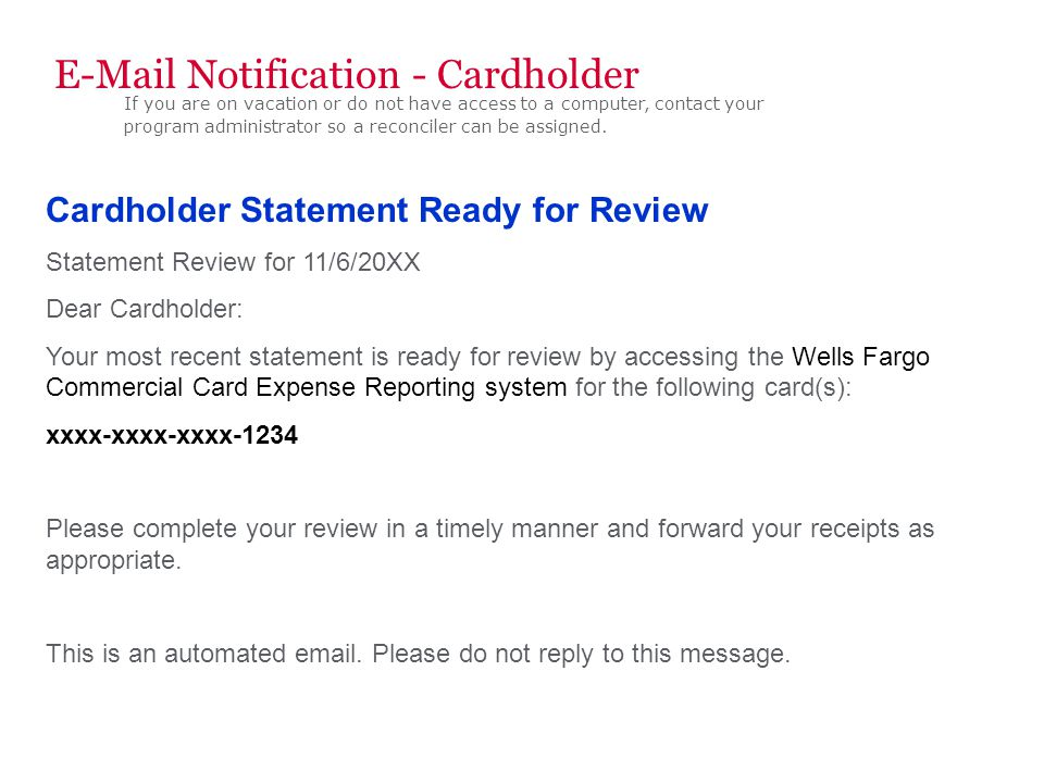 Cardholder Statement Ready for Review Statement Review for 11/6/20XX Dear Cardholder: Your most recent statement is ready for review by accessing the
