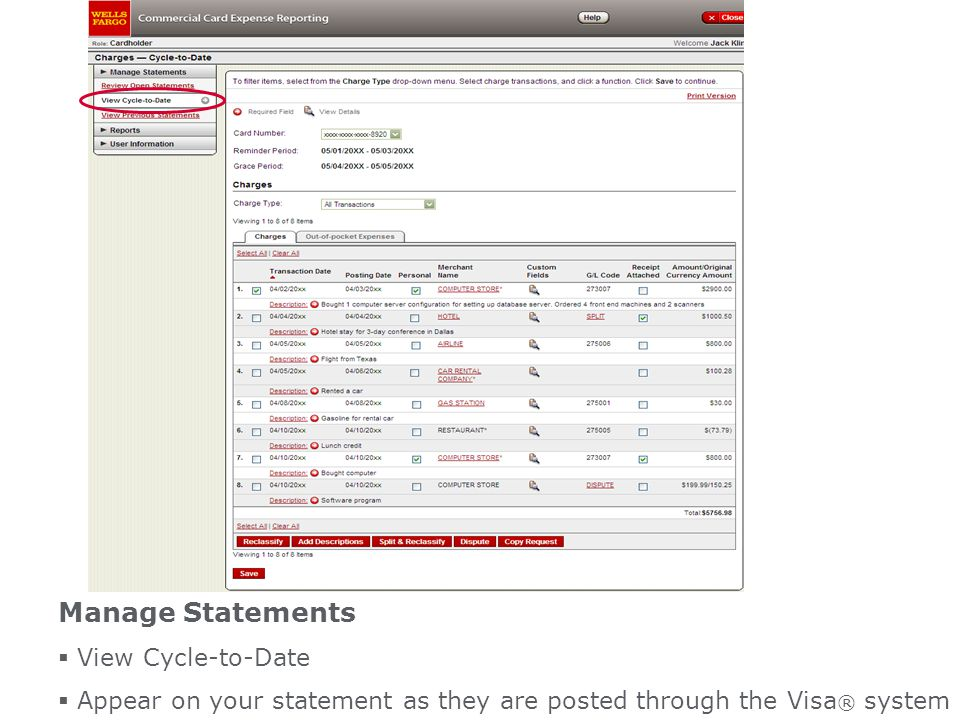 Manage Statements View Cycle-to-Date Appear on your statement as they are posted through the Visa ® system