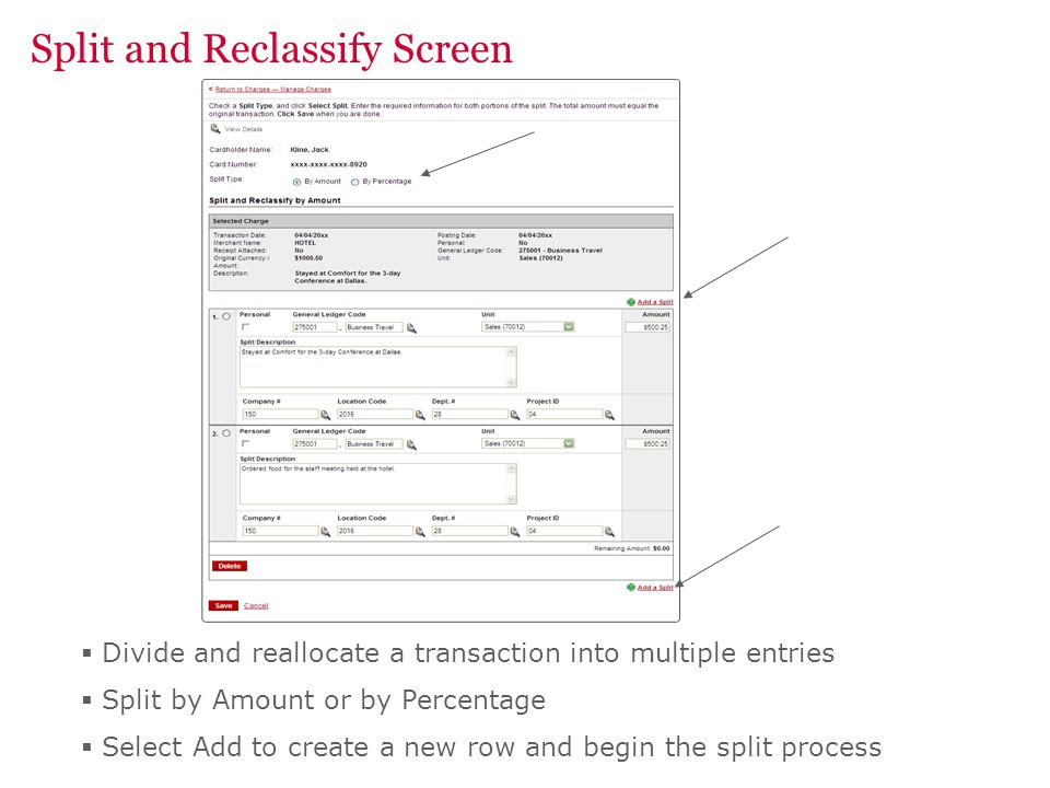 Divide and reallocate a transaction into multiple entries Split by Amount or by Percentage Select Add to create a new row and begin the split process Split and Reclassify Screen