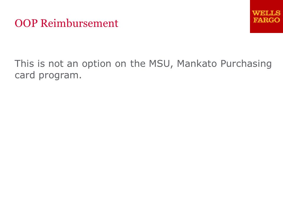 This is not an option on the MSU, Mankato Purchasing card program. OOP Reimbursement